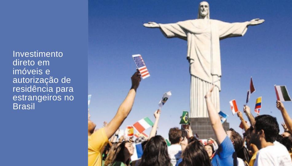 Investimento direto em imóveis e autorização de residência para estrangeiros no Brasil
